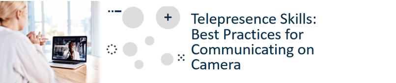 Telepresence Skills: Best Practices for Communicating on Camera Banner